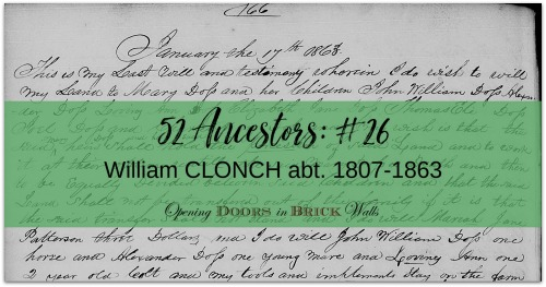 52 Ancestors: #26 William CLONCH abt. 1807-1863