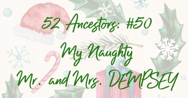 52 Ancestors: #50 My Naughty Mr. and Mrs.DEMPSEY