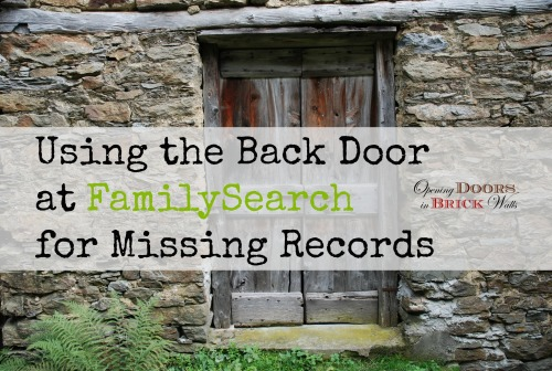Using the Back Door at FamilySearch for MissingRecords