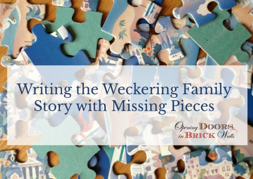 52 Ancestors: #22 Writing the Weckering Family Story with Missing Pieces