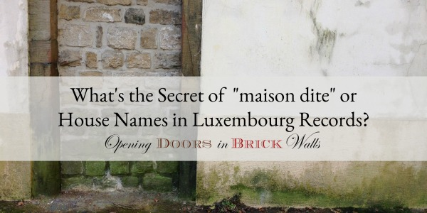 "What's the secret of ""maison dite"" or house names in Luxembourg records?"