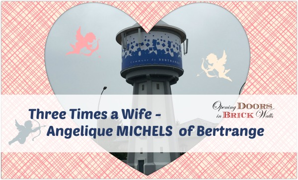 52 Ancestors: #30 Three Times a Wife – Angelique MICHELS of Bertrange