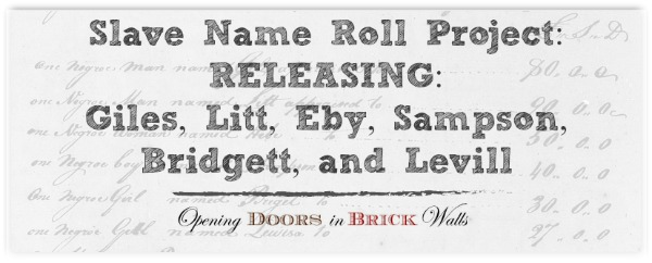 Slave Name Roll Project: RELEASING: Giles, Litt, Eby, Sampson, Bridgett, and Levill