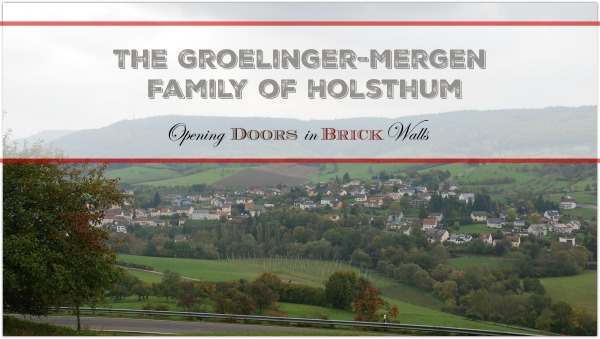 52 Ancestors: #37 The Groelinger-Mergen Family of Holsthum