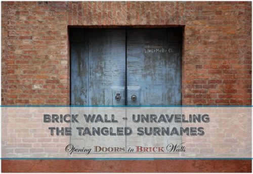 52 Ancestors: #38 Brick Wall – Unraveling the Tangled Surnames