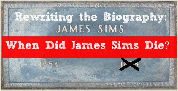 Rewriting the Biography: When Did James Sims Die?