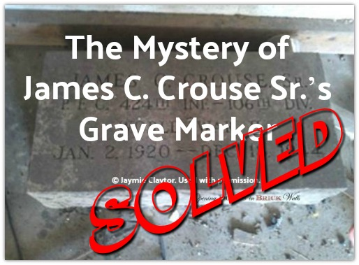 SOLVED – The Mystery of James C. Crouse Sr.'s Grave Marker