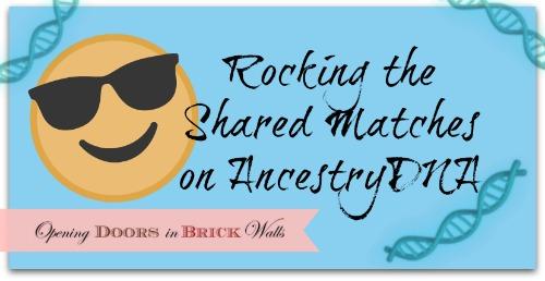 Rocking the Shared Matches onAncestryDNA