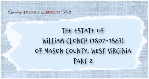The Estate of William Clonch (1807-1863) of Mason County, West Virginia – Part 2