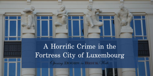 Part V: A Horrific Crime in the Fortress City ofLuxembourg