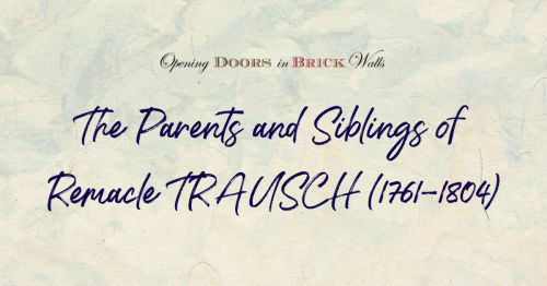 Part IV: The Parents and Siblings of Remacle TRAUSCH (1761-1804)