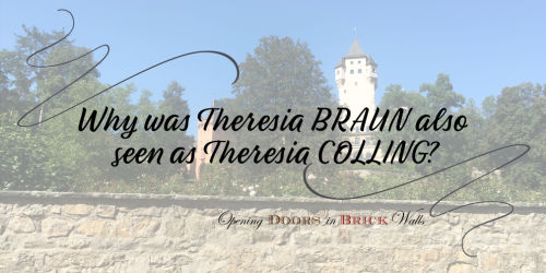 Part II: Why was Theresia BRAUN also seen as Theresia COLLING?