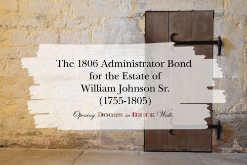The 1806 Administrator Bond for the Estate of William Johnson Sr. (1755-1805)