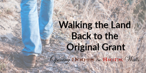 Walking the Land Back to the Original Grant
