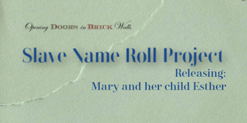 Slave Name Roll Project: RELEASING: Mary and her child Esther
