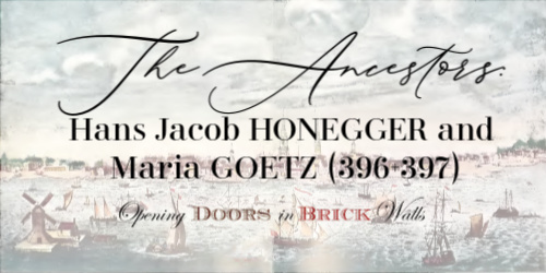 The Ancestors: Hans Jacob HONEGGER and Maria GOETZ (396+397)