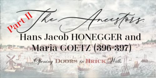 The Ancestors: Hans Jacob HONEGGER and Maria GOETZ (Part II)