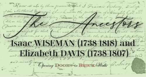 The Ancestors: Isaac WISEMAN (1738-1818) and Elizabeth DAVIS (1738-1807)