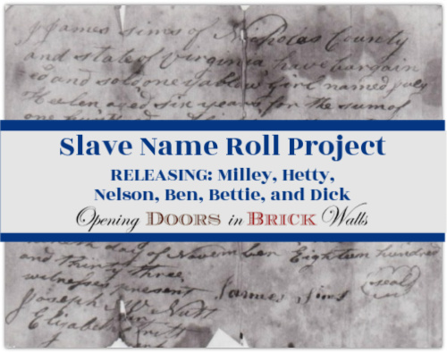 Slave Name Roll Project: RELEASING: Milley, Hetty, Nelson, Ben, Bettie, and Dick