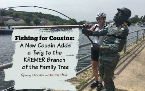 Fishing for Cousins: A New Cousin Adds a Twig to the KREMER Branch of the Family Tree