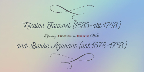 Nicolas FOURNEL (1683-abt.1748) and Barbe AGARANT (abt.1678-1758)