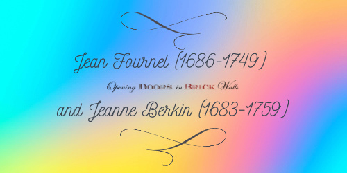 Jean Fournel (1686-1749) and Jeanne Berkin (1683-1759)