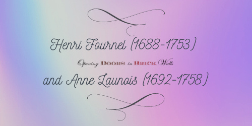 Henri Fournel (1688-1753) and Anne Launois(1692-1758)
