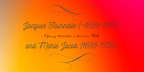 Jacques Fournelle (~1699-1774) and Marie Jacob (1695-1758)