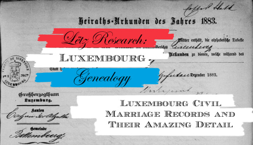 Lëtz Research: Luxembourg Civil Marriage Records and Their Amazing Detail