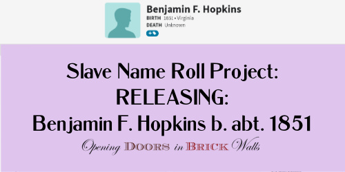 Slave Name Roll Project: RELEASING: Benjamin F. Hopkins b. abt. 1851