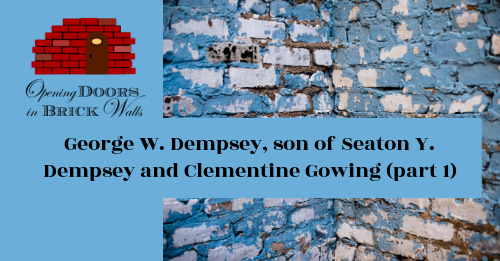 Unraveling the Mystery of George W. Dempsey, son of Seaton Y. Dempsey and Clementine Gowing (part 1)