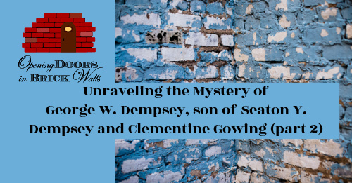 Unraveling the Mystery of George W. Dempsey, son of Seaton Y. Dempsey and Clementine Gowing (part 2)