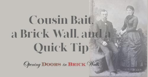 Cousin Bait, a Brick Wall, and a Quick Tip