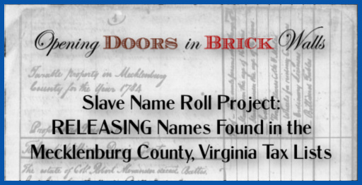 Slave Name Roll Project: RELEASING Names Found in the Mecklenburg County, Virginia Tax Lists