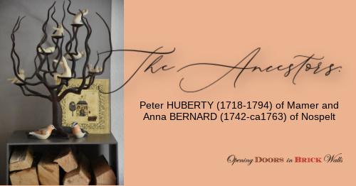 The Ancestors: Peter HUBERTY (1718-1794) of Mamer and Anna BERNARD (1742-ca1763) ofNospelt
