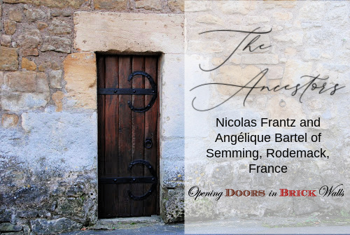 The Ancestors: Nicolas Frantz and Angélique Bartel of Semming, Rodemack, France