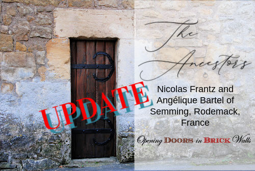 UPDATE to The Ancestors: Nicolas Frantz and Angélique Bartel of Semming, Rodemack,France