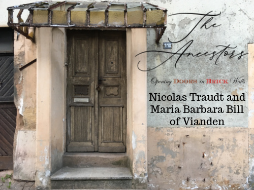 The Ancestors: Nicolas Traudt and Maria Barbara Bill ofVianden