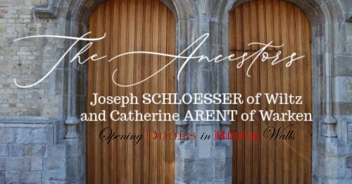 The Ancestors: Joseph SCHLOESSER of Wiltz and Catherine ARENT ofWarken